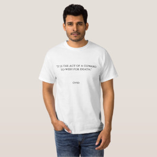 """It is the act of a coward to wish for death."" T-Shirt"