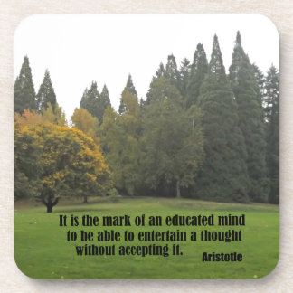It is the mark of an educated mind...Aristotle Coaster