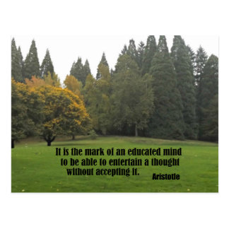 It is the mark of an educated mind..Aristotle Postcard