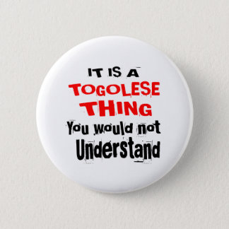 IT IS TOGOLESE THING DESIGNS 2 INCH ROUND BUTTON