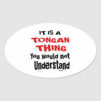 IT IS TONGAN THING DESIGNS OVAL STICKER