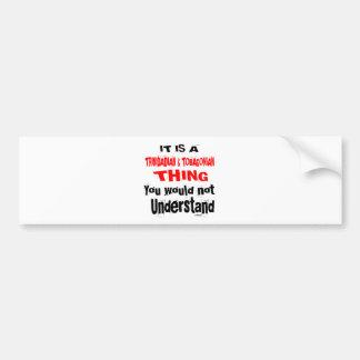 IT IS TRINIDADIAN & TOBAGONIAN THING DESIGNS BUMPER STICKER