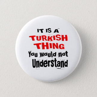 IT IS TURKISH THING DESIGNS 2 INCH ROUND BUTTON