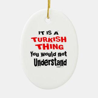 IT IS TURKISH THING DESIGNS CERAMIC ORNAMENT