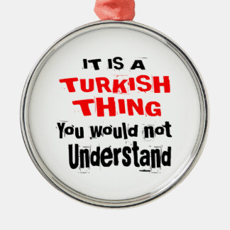 IT IS TURKISH THING DESIGNS METAL ORNAMENT