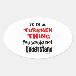 IT IS TURKMEN THING DESIGNS OVAL STICKER
