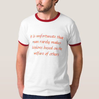it is unfortunate that man rarely makes decisio... T-Shirt