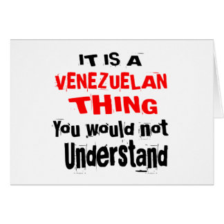 IT IS VENEZUELAN THING DESIGNS CARD