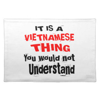 IT IS VIETNAMESE THING DESIGNS PLACEMAT