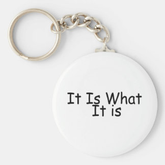 It Is What It Is Basic Round Button Keychain