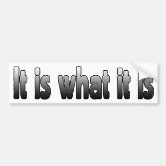 It Is What It Is Bumper Sticker
