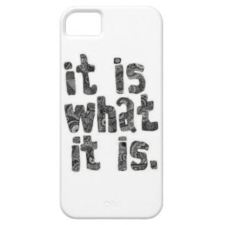 """""""It is what it is"""" iphone 5s case"""