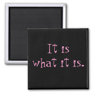 It is what it is. magnet