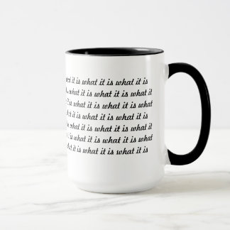 It is what it is. mug