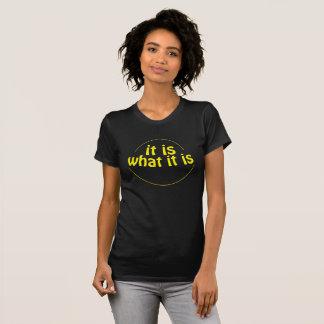 It Is What It Is - T-Shirt