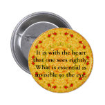 It is with the heart that one sees rightly...... pinback button
