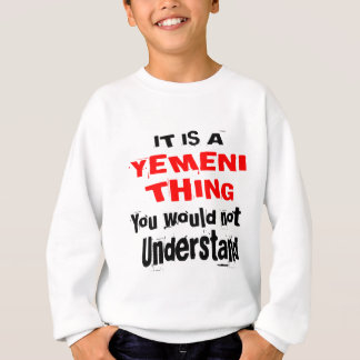 IT IS YEMENI THING DESIGNS SWEATSHIRT