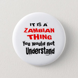 IT IS ZAMBIAN THING DESIGNS 2 INCH ROUND BUTTON