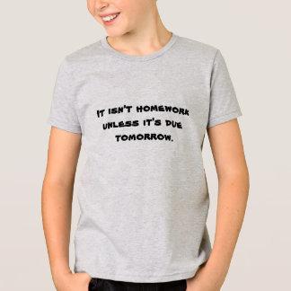 It isn't homework unless it's due tomorrow. T-Shirt