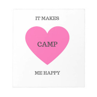 It Makes Me Happy- Camp Notepad