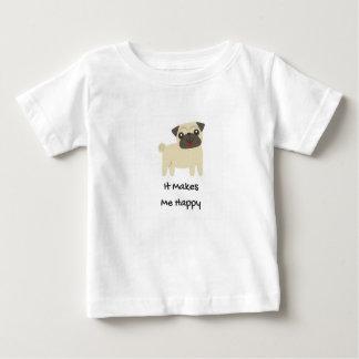 It Makes Me Happy- Pug Baby T-Shirt