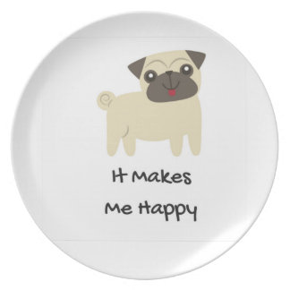 It Makes Me Happy- Pug Dinner Plate