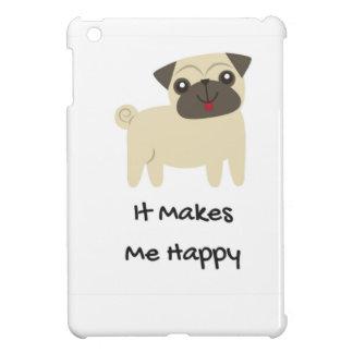 It Makes Me Happy- Pug iPad Mini Covers