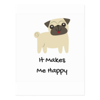 It Makes Me Happy- Pug Postcard