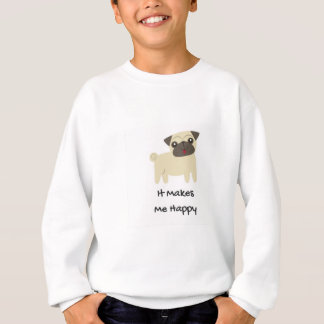 It Makes Me Happy- Pug Sweatshirt