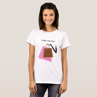It Makes Me Happy-Shopping T-Shirt