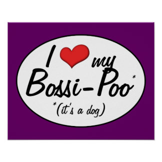 It s a Dog I Love My Bossi-Poo Poster