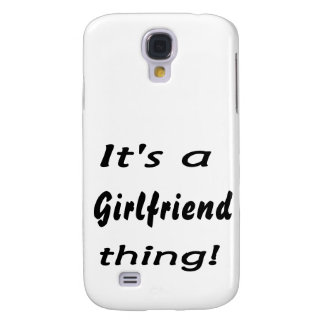 It s a Girlfriend thing Samsung Galaxy S4 Cases