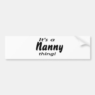 It s a nanny thing bumper stickers