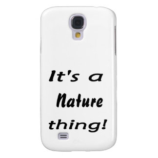 It s a nature thing samsung galaxy s4 case