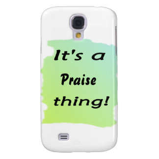 It s a praise thing samsung galaxy s4 covers
