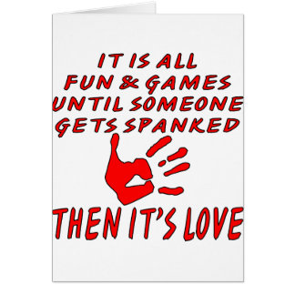 It's All Fun And Games Until Someone Gets Spanked Card