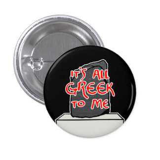 """It's All Greek to Me"" 1 Inch Round Button"