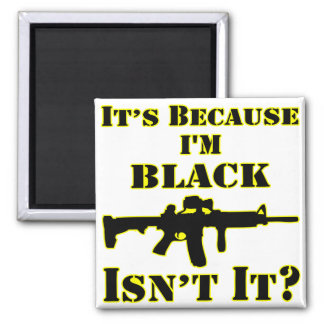 It's Because I'm Black Isn't It Assault Rifle Square Magnet
