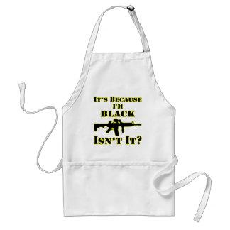 It's Because I'm Black Isn't It Assault Rifle Standard Apron
