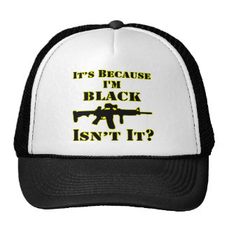 It's Because I'm Black Isn't It Assault Rifle Trucker Hat