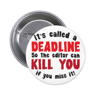 It s called a DEADLINE Pinback Buttons