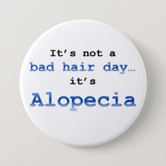 It's not a bad hair day… it's  Alopecia 3 Inch Round Button