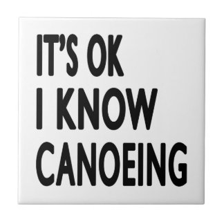 It s OK I Know Canoeing Dance Tile