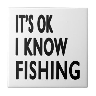 It s OK I Know Fishing Dance Tile