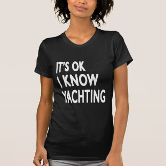 It s OK I Know Yachting Shirts