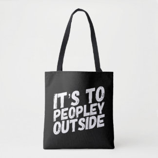 It's To Peopley Outside fun Tote Bag
