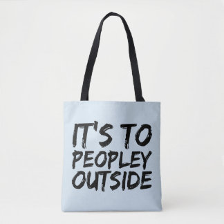 It's To Peopley Outsider Fun Tote Bag
