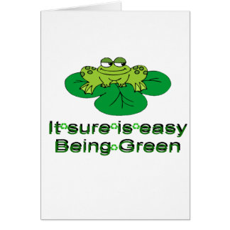 It Sure Is Easy Being Green.....frog Card