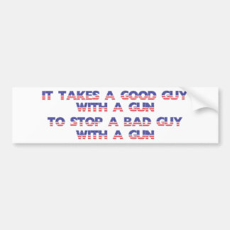 It takes a good guy to stop a bad guy bumper sticker