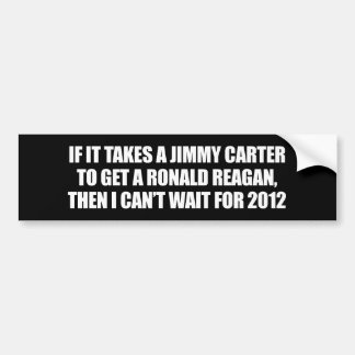 IT TAKES A JIMMY CARTER TO GET A REAGAN BUMPER STICKER